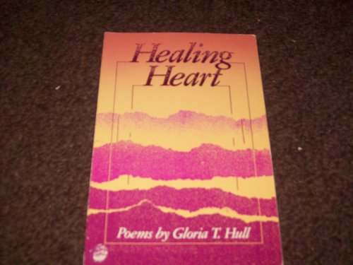 Healing Heart: Poems 1973-1988 (0913175161) by Gloria T. Hull; Michele Gibbs