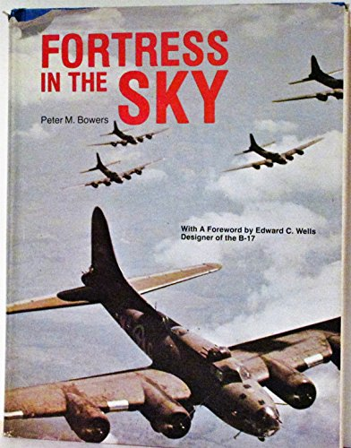 FORTRESS IN THE SKY The Story of Boeing's B-17: Bowers, Peter M.