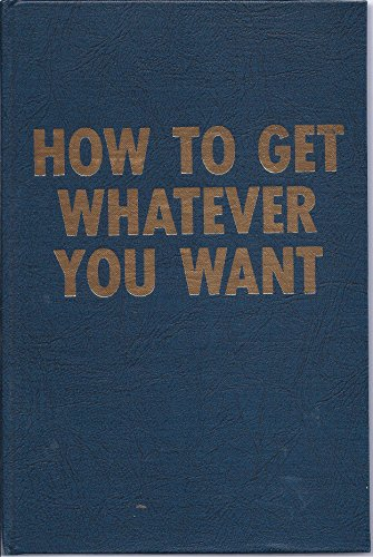 9780913200025: How to Get Whatever You Want