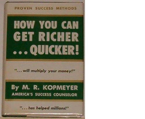 How You Can Get Richer . Quicker!: Kopmeyer, M. R.