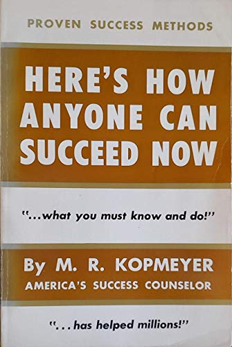 "Here's how anyone can succeed now: ""... what you must know and do!"" (Proven success methods) (9780913200056) by M. R Kopmeyer"