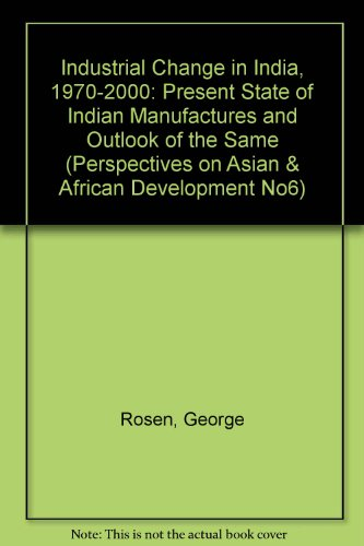 Industrial Change in India, 1970-2000: Present State: George Rosen