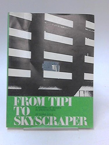9780913222010: From Tipi to Skyscraper: A History of Women in Architecture