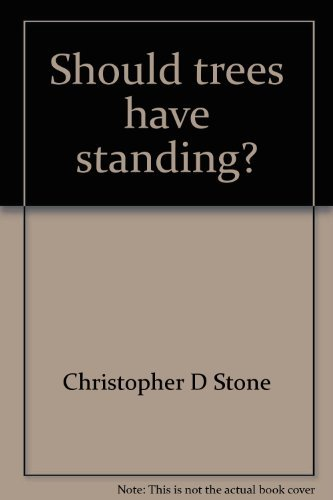 Should Trees Have Standing?: Toward legal rights: Christopher D Stone