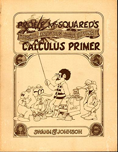Professor E. McSquared's Original, Fantastic and Highly Edifying Calculus Primer (0913232173) by Howard Swann; John Johnson
