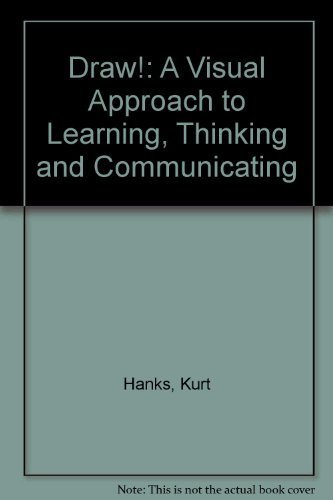 9780913232453: Draw!: A Visual Approach to Learning, Thinking and Communicating