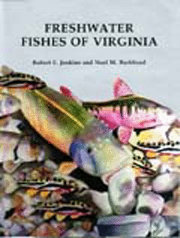 Freshwater Fishes of Virginia: Robert E. Jenkins;