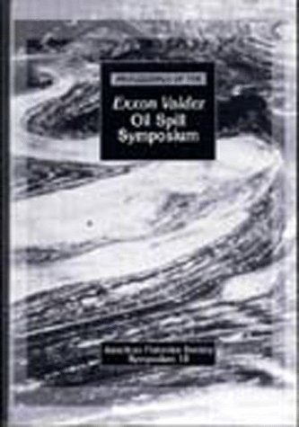 Proceedings of the EXXON Valdez Oil Spill Symposium: Held at Anchorage, Alaska, USA, 2-5 February...