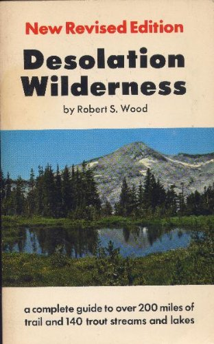 Desolation Wilderness: A Complete Guide to over 200 Miles of Trail and 139 Trout Streams and Lakes,...