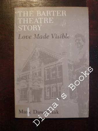 9780913239032: The Barter Theatre Story: Love Made Visible