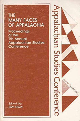 The Many Faces of Appalachia: Proceedings of the 7th Annual Appalachian Studies Conference: Gray, ...