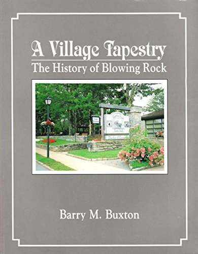 A Village Tapestry: The History of Blowing Rock: Buxton, Barry M.;Burns, Jerry W.