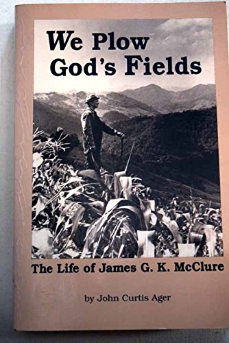 We Plow God's Fields: The Life of James G.K. McClure: Ager, John C.