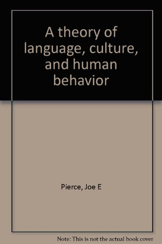 A theory of language, culture, and human behavior: Pierce, Joe E