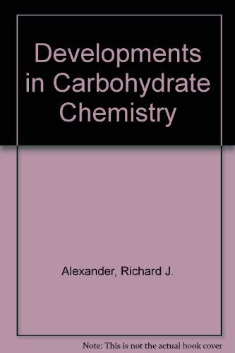 Developments in Carbohydrate Chemistry: Alexander, Richard J.,