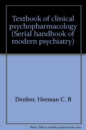 Textbook of clinical psychopharmacology (Serial handbook of: Denber, Herman C.