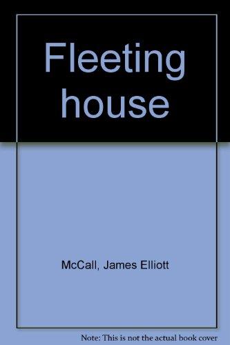 Fleeting House: McCall, James Elliott