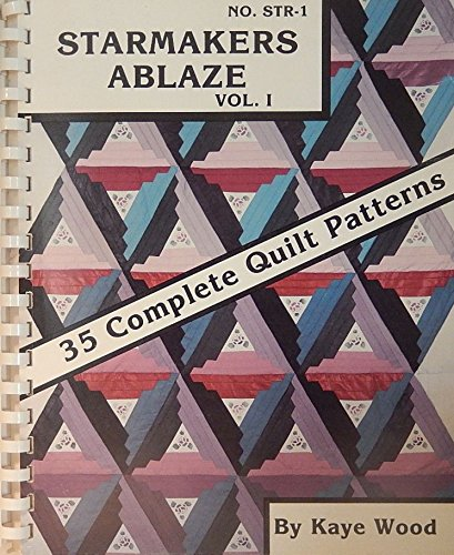 Starmakers ablaze: Vol. 1 ; 35 complete quilt patterns (0913265144) by Kaye Wood