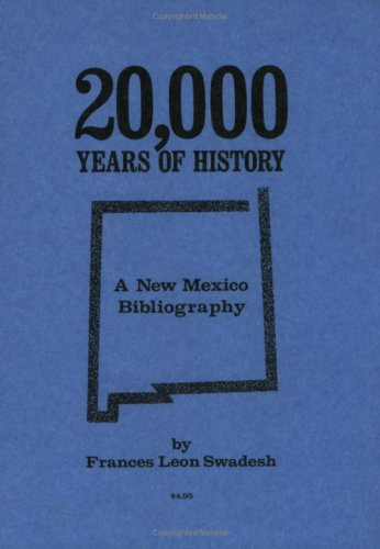 20,000 Years of History: A New Mexico Bibliography: Swadesh, Frances Leon