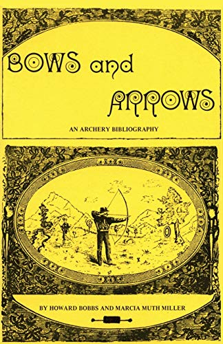 Bows and arrows: An archery bibliography: Howard Bobbs, Marcia