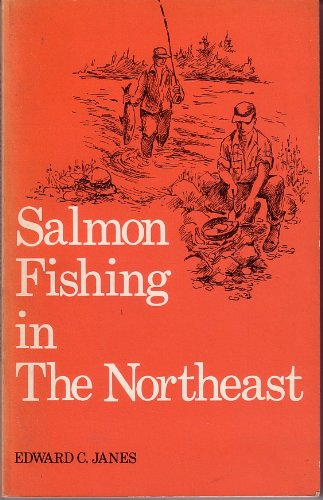 Salmon fishing in the Northeast (Outdoor New England paperback series): Edward C Janes