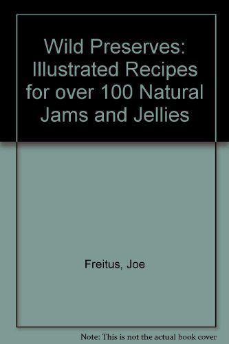 9780913276228: Wild Preserves: Illustrated Recipes for over 100 Natural Jams and Jellies