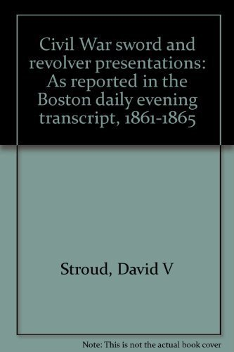 9780913287019: Civil War sword and revolver presentations: As reported in the Boston daily evening transcript, 1861-1865