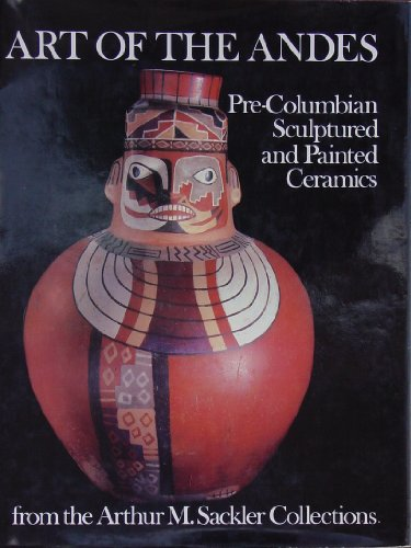 9780913291009: Art of the Andes : pre-Columbian sculptured and painted ceramics from the Arthur M. Sackler collections