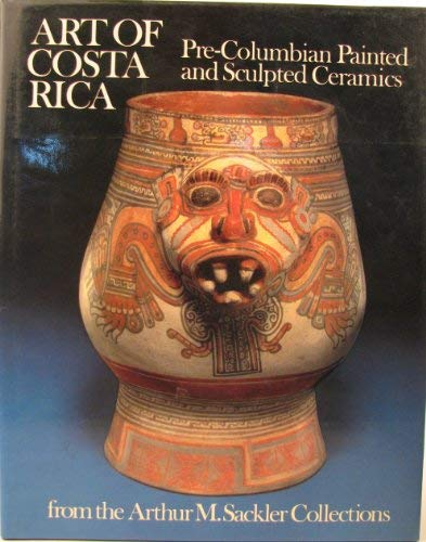 Art of Costa Rica : Pre-Columbian Painted and Sculpted Ceramics from the Arthur M. Sackler ...