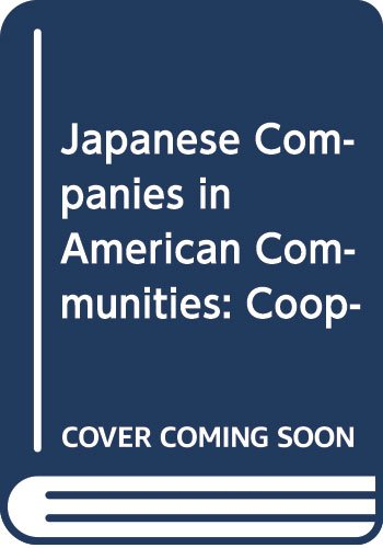 9780913304327: Japanese Companies in American Communities: Cooperation, Conflict & the Role of Corporate Citizenship (Japanese Edition)