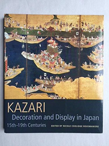 9780913304532: Kazari: Deocration and Display in Japan 15th-19th Centuries (Softcover)