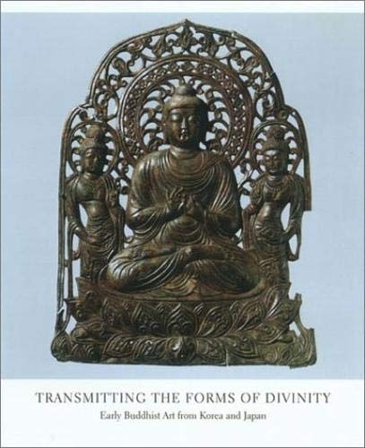 Transmitting the Forms of Divinity: Early Buddhist Art from Korea and Japan: Hiromitsu, Washizuka, ...