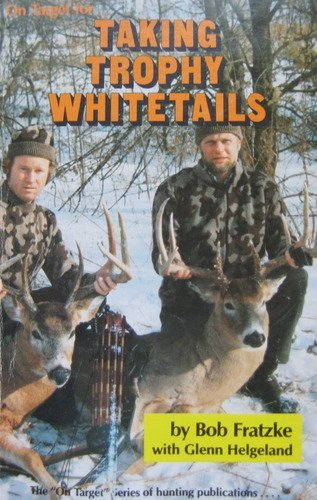 Taking Trophy Whitetails (On Target) (0913305022) by Bob Fratzke; Glenn Helgeland