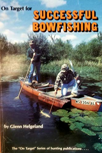 Successful Bowfishing (On Target Series) (0913305030) by Glenn Helgeland