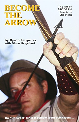 Become the Arrow (On Target Series) (091330509X) by Byron Ferguson; Glenn Helgeland