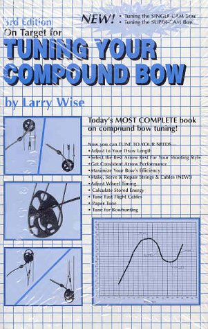 On Target for Tuning Your Compound Bow (0913305154) by Larry Wise; Sherwood; Glenn Helgeland