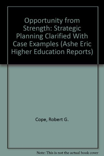 Opportunity from Strength: Strategic Planning Clarified With: Cope, Robert G.