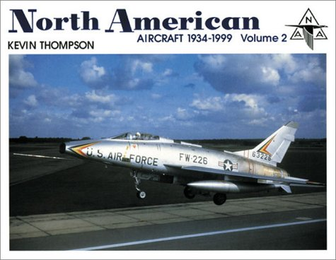 North American: Aircraft 1934-1999 (Volume 2): Kevin Thompson