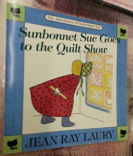 9780913327104: Sunbonnet Sue Goes to the Quilt Show (The Adventures of Sunbonnet Sue)