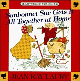 Sunbonnet Sue gets it all together at home: Story and drawings (The Adventures of Sunbonnet Sue) (0913327115) by Jean Ray Laury