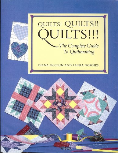 9780913327166: Quilts! Quilts!! Quilts!!!: The Complete Guide to Quiltmaking