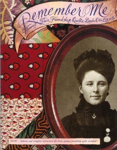 Remember Me: Women and Their Friendship Quilts: Linda Otto Lipsett