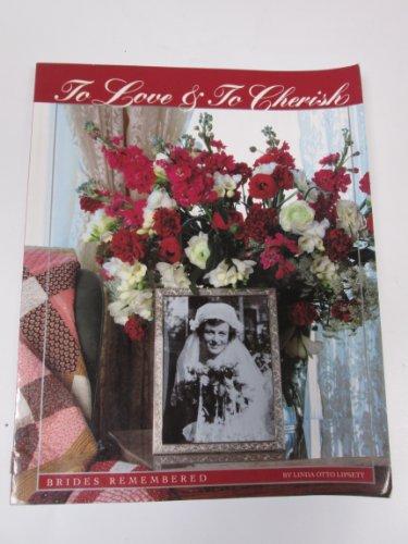 To Love and to Cherish: Brides Remembered: Lipsett, Linda Otto