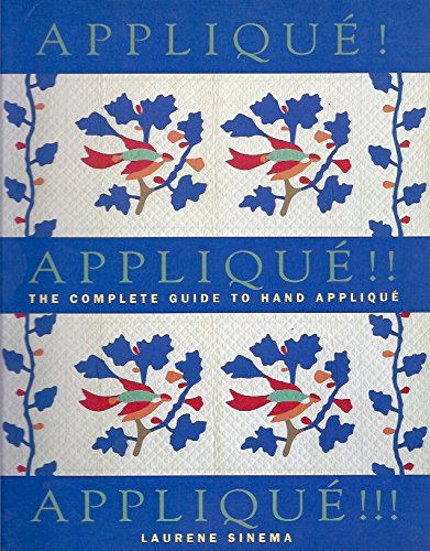 Applique! Applique!! Applique!!!: The complete guide to: Laurene Sinema