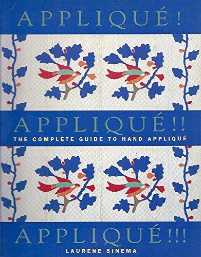 Applique! Applique!! Applique!!!: The Complete Guide to: Laurene Sinema