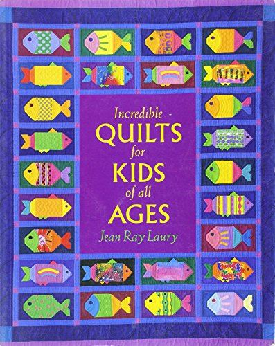 Incredible quilts for kids of all ages (0913327409) by Jean Ray Laury