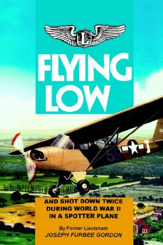9780913337622: Flying Low: And Shot Down Twice During World War II in a Spotter Plane