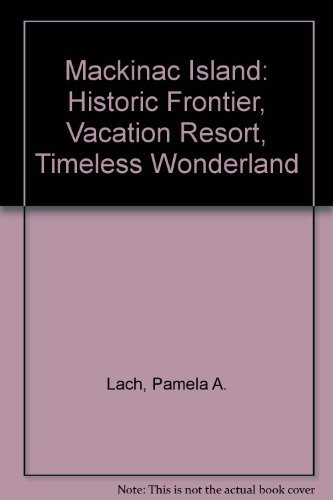 9780913339077: Mackinac Island: Historic Frontier, Vacation Resort, Timeless Wonderland