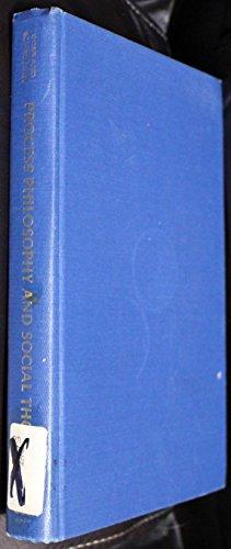 Process Philosophy and Social Thought: Cobb, John B. Jr.; Schroeder, W. Widick