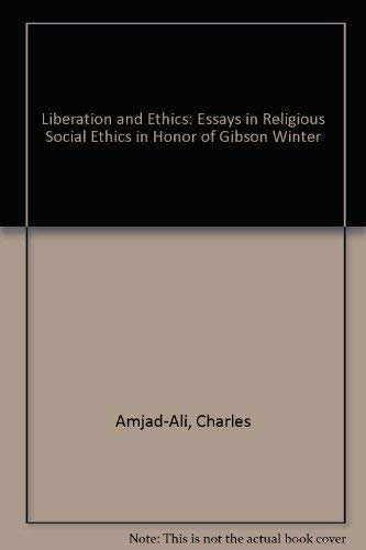 Liberation and Ethics: Essays in Religious Social Ethics in Honor of Gibson Winter (Studies in ...